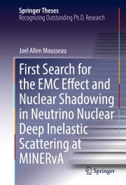 First Search for the EMC Effect and Nuclear Shadowing in Neutrino Nuclear Deep Inelastic Scattering at MINERvA ebook by Joel Allen Mousseau