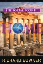 HOME (The Portal Series, Book 3) - An Alternative History Adventure ebook by Richard Bowker