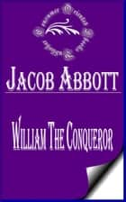 William the Conqueror (Illustrated) - Makers of History ebook by Jacob Abbott