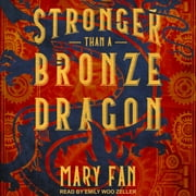 Stronger Than a Bronze Dragon audiobook by Mary Fan