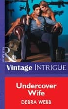Undercover Wife (Mills & Boon Vintage Intrigue) ebook by Debra Webb