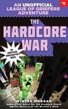 The Hardcore War - An Unofficial League of Griefers Adventure, #6 ebook by Winter Morgan
