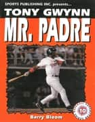 Tony Gwynn - Mr. Padre ebook by Barry Bloom