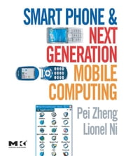 Smart Phone and Next Generation Mobile Computing ebook by Zheng, Pei