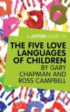 A Joosr Guide to... The Five Love Languages of Children by Gary Chapman and Ross Campbell eBook by Joosr