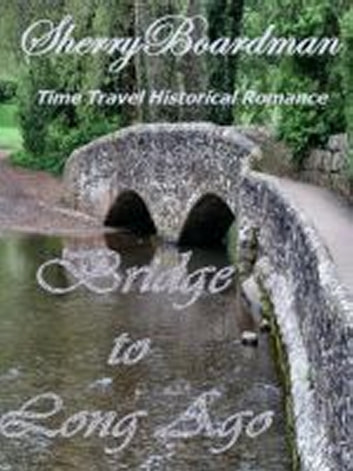 Bridge to Long Ago ebook by Sherry Boardman