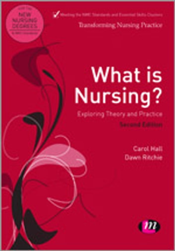 What is Nursing? Exploring Theory and Practice - Exploring Theory and Practice ebook by Professor Carol Hall,Mrs Dawn Ritchie