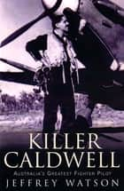Killer Caldwell - Australia's Greatest Fighter Pilot ebook by