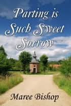 Parting is such sweet sorrow ebook by Maree Bishop