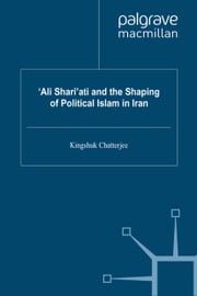 'Ali Shari'ati and the Shaping of Political Islam in Iran ebook by K. Chatterjee