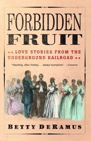 Forbidden Fruit - Love Stories from the Underground Railroad ebook by Betty DeRamus