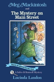 Meg Mackintosh and the Mystery on Main Street: A Solve-It-Yourself Mystery ebook by Landon, Lucinda