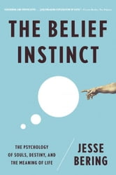The Belief Instinct: The Psychology of Souls, Destiny, and the Meaning of Life ebook by Jesse Bering