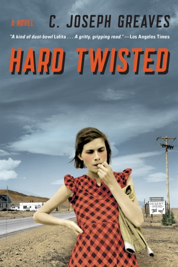 Hard Twisted - A Novel ebook by C. Joseph Greaves
