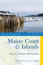 Explorer's Guide Maine Coast & Islands: Key to a Great Destination (Third) (Explorer's Great Destinations) ebook by Nancy English, Christina Tree
