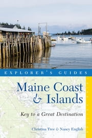 Explorer's Guide Maine Coast & Islands: Key to a Great Destination (Third) ebook by Nancy English,Christina Tree