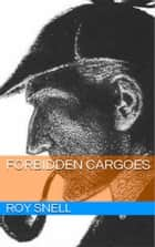 Forbidden Cargoes eBook by Roy J. Snell