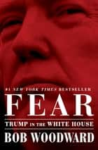 Fear - Trump in the White House e-bok by Bob Woodward