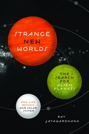 Strange New Worlds - The Search for Alien Planets and Life beyond Our Solar System ebook by Ray Jayawardhana