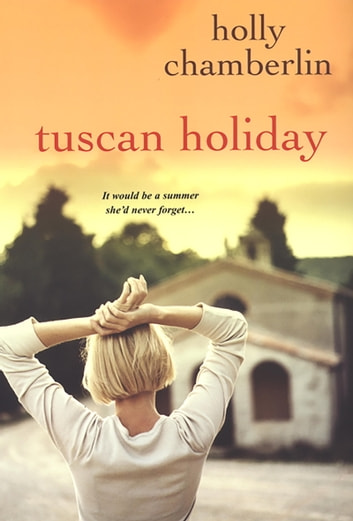 Tuscan Holiday ebook by Holly Chamberlin