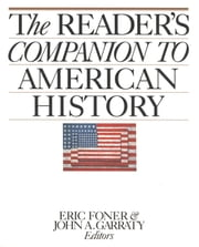 The Reader's Companion to American History ebook by John A. Garraty,Eric Foner