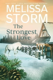 The Strongest Love - Alaskan Hearts, #5 ebook by Melissa Storm