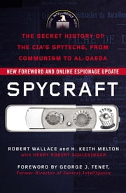 Spycraft - The Secret History of the CIA's Spytechs, from Communism to Al-Qaeda ebook by Robert Wallace,H. Keith Melton,Henry R. Schlesinger,George J. Tenet