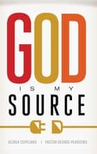 God Is My Source ebook by Copeland, Gloria, Pearsons,...