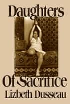 Daughters of Sacrifice ebook by