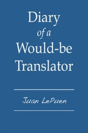 Diary of a Would-be Translator ebook by Juan LePuen
