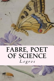 Fabre, Poet of Science ebook by Legros