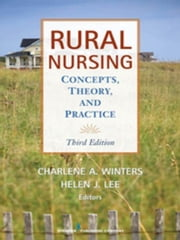 Rural Nursing, Third Edition: Concepts, Theory and Practice ebook by Lee, Helen J., PhD, RN