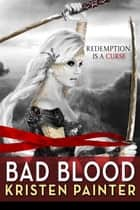 Bad Blood Ebook di Kristen Painter