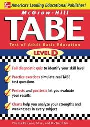McGraw-Hill's TABE Level D: Test of Adult Basic Education - The First Step to Lifelong Success ebook by Phyllis Dutwin,Richard Ku