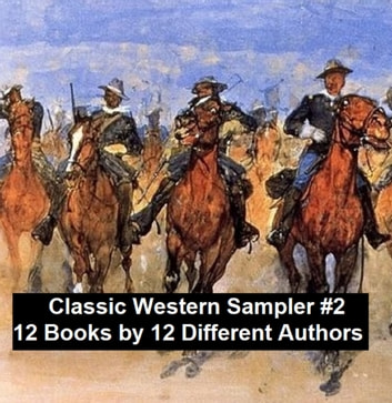 Classic Western Sampler #2: 12 Books by 12 Different Authors ebook by Max Brand