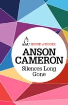 Silences Long Gone ebook by Anson Cameron