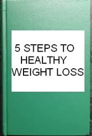 5 HEALTHY STEPS TO WEIGHT LOSS ebook by sylvia o