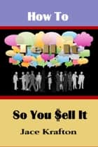 How to Tell It So You Sell It ebook by Jace Krafton