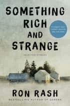 Something Rich and Strange ebook by Ron Rash