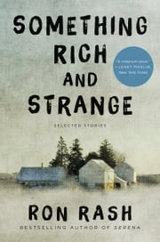 Something Rich and Strange - Selected Stories ebook by Ron Rash