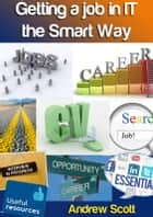Getting a Job in IT the Smart Way ebook by Andrew Scott
