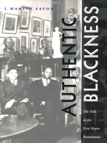 Authentic Blackness - The Folk in the New Negro Renaissance ebook by J. Martin Favor