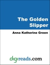 The Golden Slipper ebook by Green, Anna Katherine