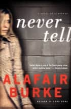 Never Tell: A Novel of Suspense ebook by Alafair Burke