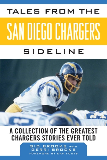 Tales from the San Diego Chargers Sideline - A Collection of the Greatest Chargers Stories Ever Told ebook by Sid Brooks,Gerri Brooks