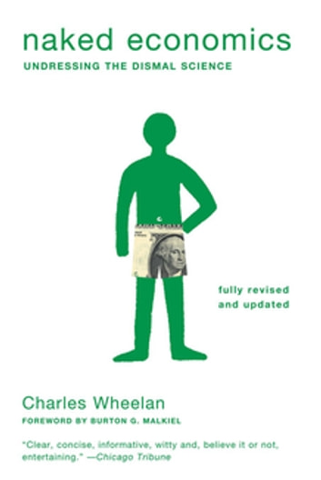 Naked Economics: Undressing the Dismal Science (Fully Revised and Updated) ebook by Charles Wheelan