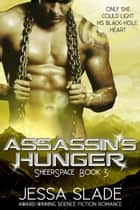 Assassin's Hunger - Sheerspace Book 3 ebook by Jessa Slade