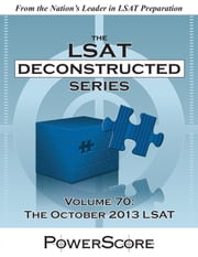 The PowerScore LSATs Deconstructed Series, Volume 70: The October 2013 LSAT ebook by David M. Killoran,Steven G. Stein,Nicolay I. Siclunov,Ron Gore