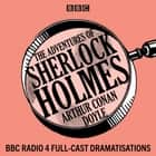 The Adventures of Sherlock Holmes - BBC Radio 4 full-cast dramatisations audiobook by Arthur Conan Doyle