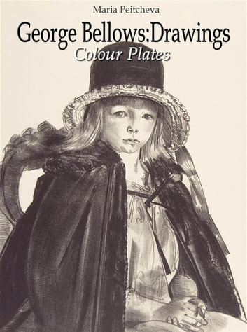 George Bellows: Drawings Colour Plates ebook by Maria Peitcheva